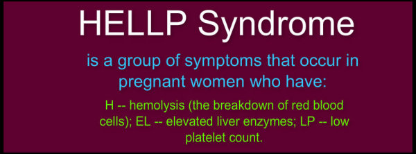 is a group of symptoms that occur in pregnant women who have: H -- hemolysis (the breakdown of red blood cells); EL -- elevated liver enzymes; LP -- low platelet count.